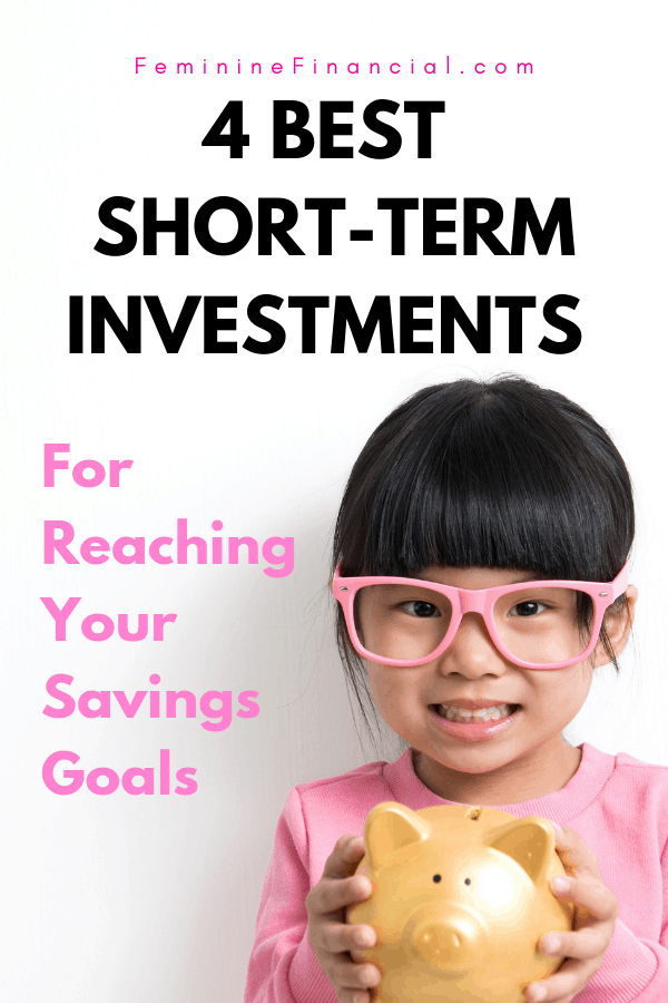Normally when you think of investing you think of long term savings goals like retirement. But you can also use short term investments to reach short term savings goals as well. Discover the 4 best short term investments you can use to reach your short term savings goals like a dream vacation, car downpayment, or downpayment for a house. #shortterminvestments #investing #savingsgoals #growyourmoney #femininefinancial